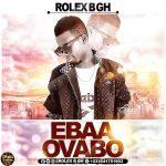 Rolex B Gh – Ebaa Ovabo (Prod.by Eyoh Soundboy)