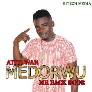 Atiti Wan – Medorwu (Prod. By Mr Back Door)