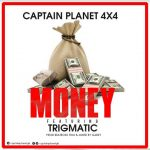 Captain Planet (4×4) – Money ft. Trigmatic (Prod by BeatBoss Tims)