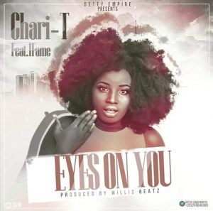 Chari T 300x297 - Chari T – Eyes On You ft. 1Fame (Prod by Willis Beatz)