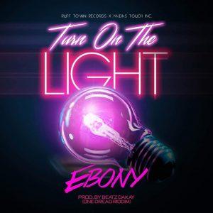 Ebony – Turn On The Light (One Dread Riddim Prod. by Beatz Dakay)