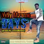 Willy Maame – Days (Prod. By Laziobeatz)