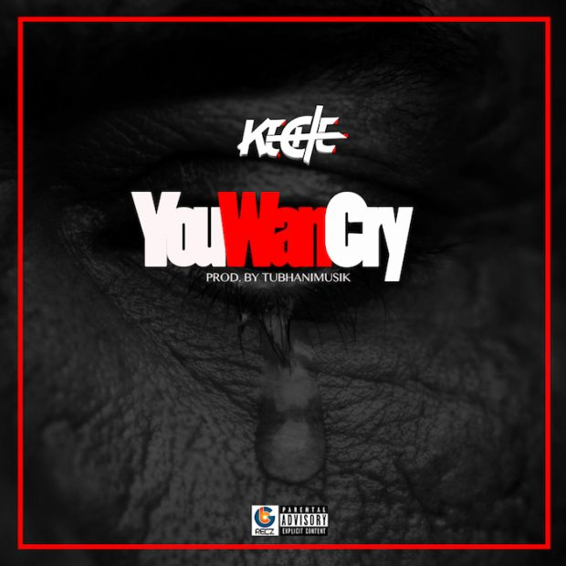 Keche – You Wan Cry (Prod. by Tubhani Musik)