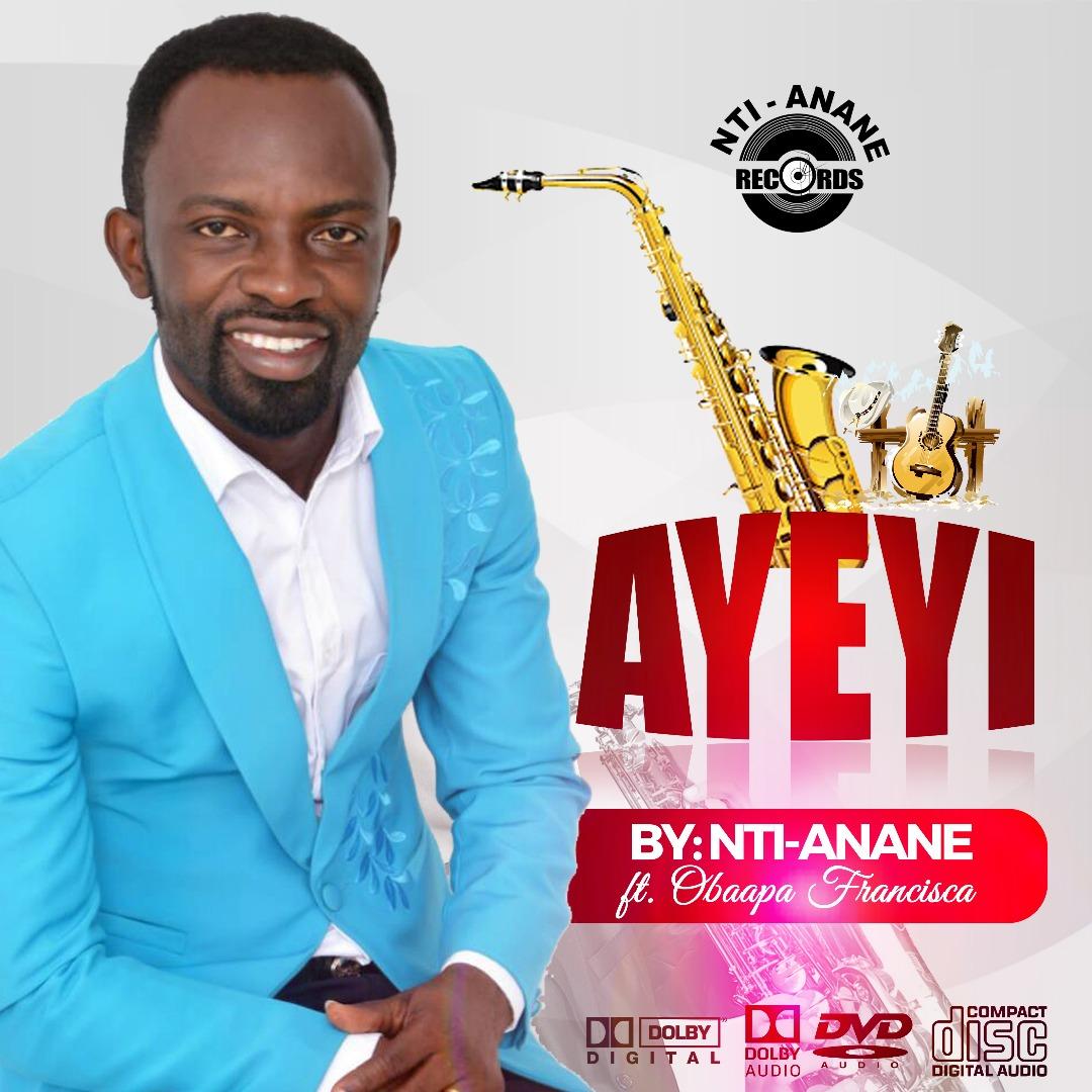 Nti-Anane – Ayeyi (Ft. Obaapa Francisca)