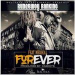 Rudebwoy Ranking ft Medikal – Forever (Prod. by CaskeysOnIt)