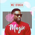 Wizboyy (Wiz Ofuasia) – Magic