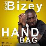 Man Bizey – Hand Bag (Prod. By Yaw Amoako)