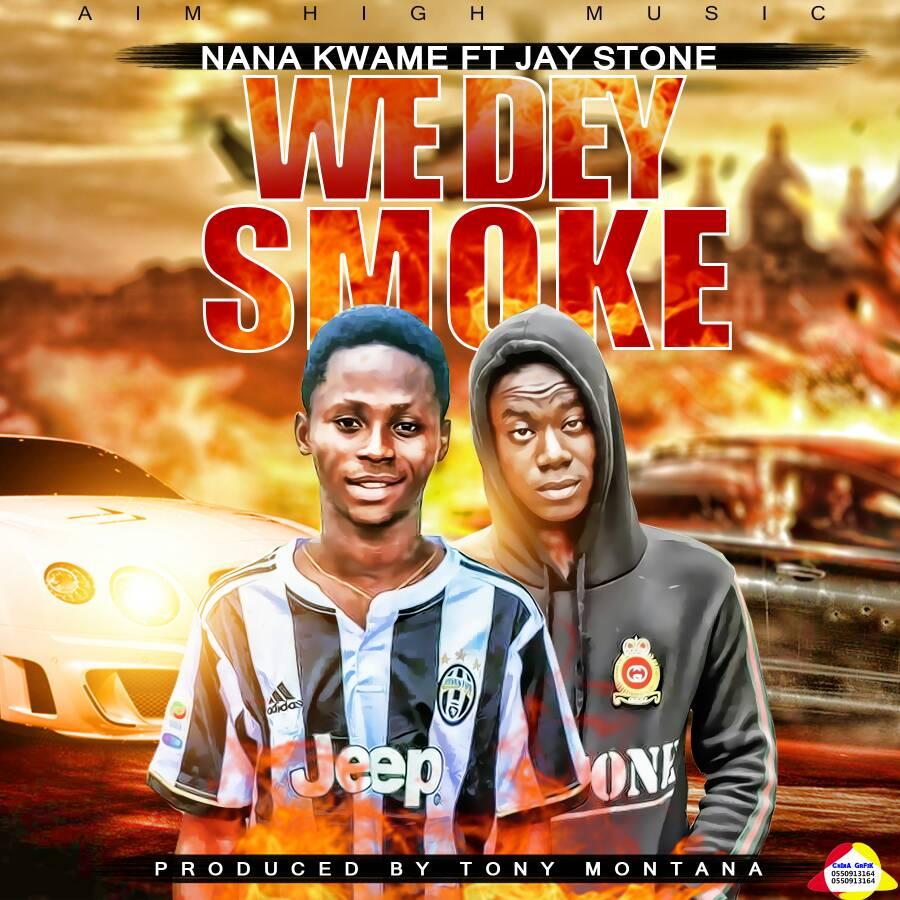 Nana Kwame Ft. Jay Stone – We Dey Smoke (Prod. By Tony Montana)