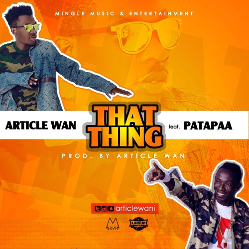 Article Wan ft Patapaa – That Thing (Prod. by Article Wan)