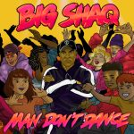 Big Shaq – Man Don't Dance