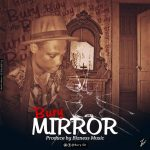 Bury – Mirror (Prod. By Bizness Music)