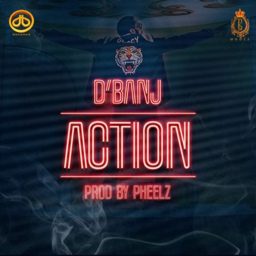 D'Banj – Action (Prod. by Pheelz)