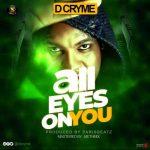 D-Cryme – All Eyes On You (Prod. By Paris Beatz)