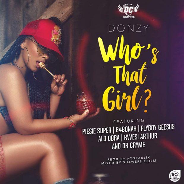 Donzy – Who's That Girl ft. Kwesi Arthur x B4Bonah x Dr Cryme x Piesie x FlyBoy x Obra