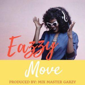 Eazzy – Move (Prod. By Mix Master Garzy)