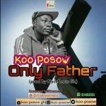 Koposow – Only Father (Prod. By NyceBeatGh)