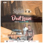 Lighter – Don't Leave (Ft. Killerz Vypa) Prod by Vypa