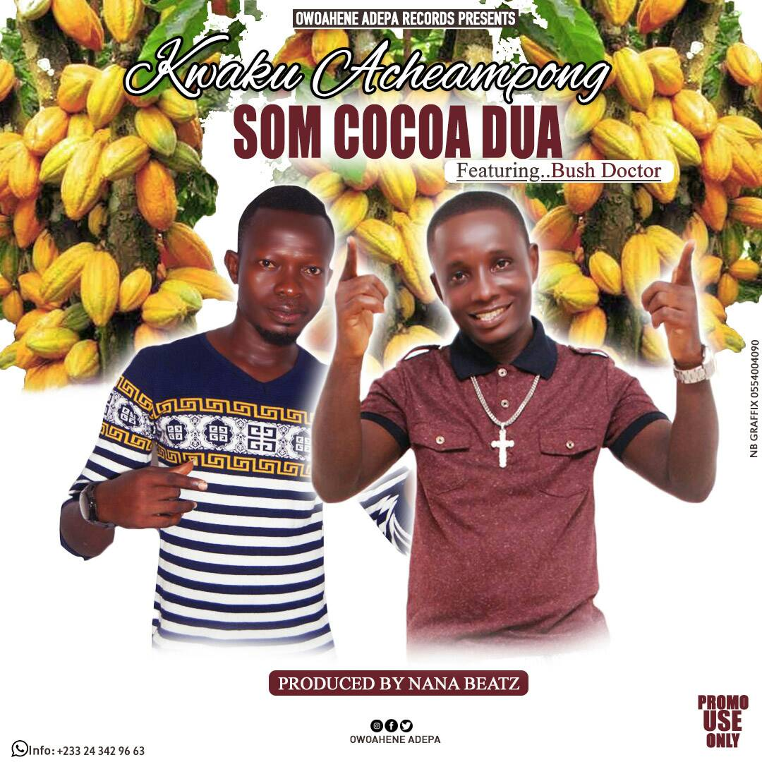 Kwaku Acheampong – Som Cocoa Dua Ft. Bush Doctor (Prod. By Nana Beatz)