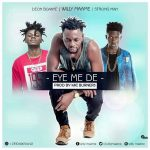 Willy Maame – Eye Me De Ft. Strongman X Deon Boakye (Prod. By MicBurnerz Music)