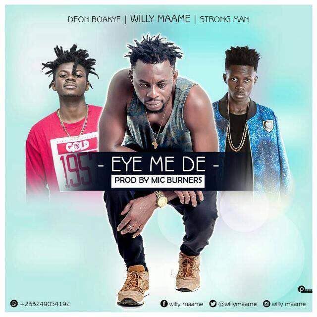 Willy Maame - Eye Me De Ft. Strongman X Deon Boakye (Prod. By MicBurnerz Music)