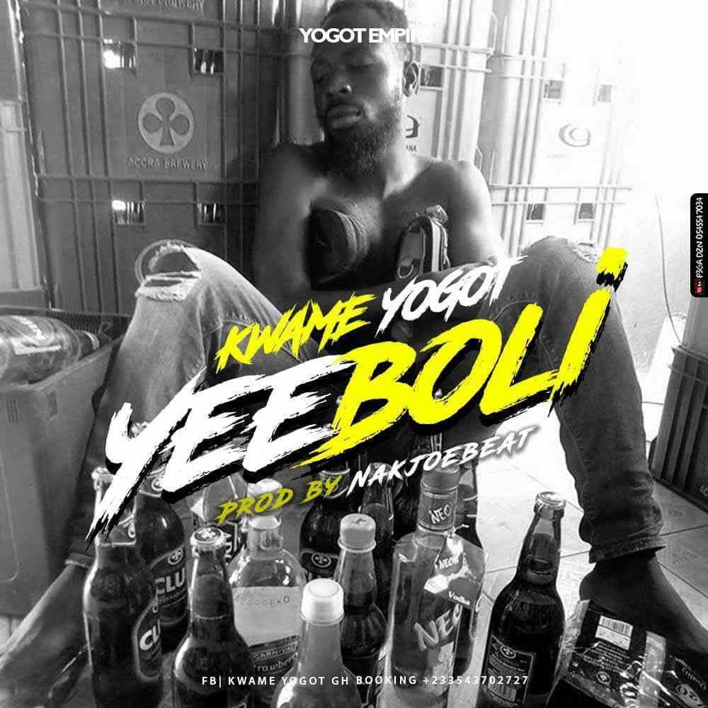Kwame Yogot – Yee Boli (Prod. By NakJoeBeat)