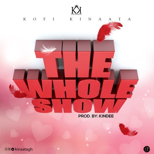 Kofi Kinaata – The Whole Show Prod. by Kin Dee - Kofi Kinaata – The Whole Show (Prod. by Kin Dee)