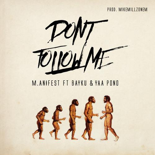 M.anifest – Don't Follow Me (feat. Bayku & Yaa Pono) (Prod. by MikeMillzOnEm)