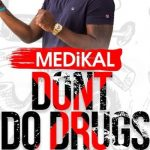 Medikal – Don't Do Drugs (Prod. By Unkle Beatz)