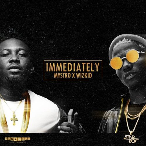 Mystro x Wizkid – Immediately (Prod. by Mystro)