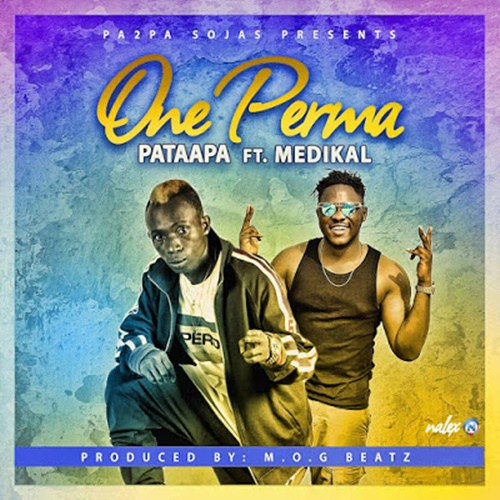 Patapaa – One Perma ft. Medikal Prod. by MOG Beatz - Patapaa – One Perma ft. Medikal (Prod. by MOG Beatz)
