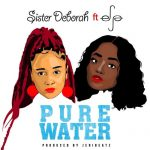 Sister Deborah ft Efya – Pure Water (Prod. by Jeri Beatz)