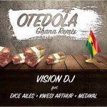 Vision DJ – Otedola (Ghana Remix) ft. Dice Ailes x Kwesi Arthur & Medikal