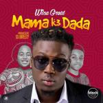 Wisa Greid – Mama K3 Dada (Prod. by DJ Breezy)
