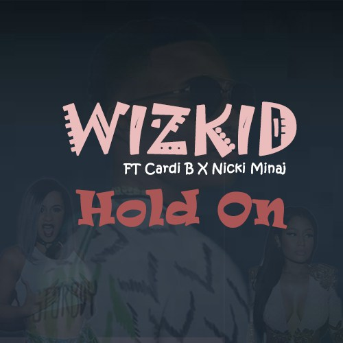 Wizkid Ft Cardi B & Nicki Minaj – Hold On