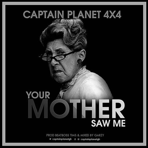Captain Planet (4X4) – Your Mother Saw Me (Prod by BeatBoss Tims & Masta Garzy)
