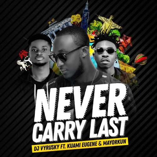 DJ Vyrusky ft Kuami Eugene ft Mayorkun – Never Carry Last - DJ Vyrusky ft Kuami Eugene ft Mayorkun – Never Carry Last