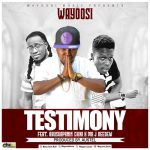 Wayoosi – Testimony Ft. Abusuapanin Chiki x Mr Jay Deedew (Prod. By Austel)