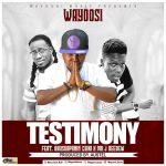Wayoosi – Testimony Ft. Abusuapanin Chiki x Mr Jay Deedew (Prod. By Austel)