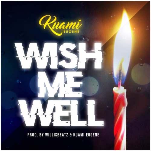 Kuami Eugene – Wish Me Well (Prod. by Kuami Eugene & Willisbeatz)