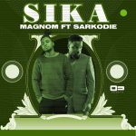 Magnom – Sika ft Sarkodie (Prod by Magnom)