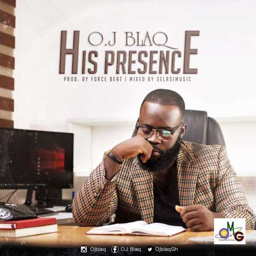 OJ Blaq – His Presence (Prod. by Force Beat)