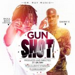 Star King(Skuul Boyz) x Danny X – Gun Shot (Prod. By Dr. Ray)
