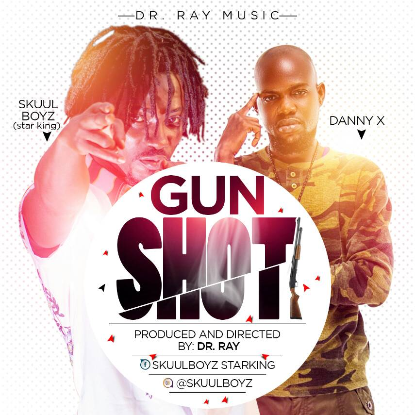 Star King(Skuul Boyz) x Danny X - Gun Shot (Prod. By Dr. Ray)