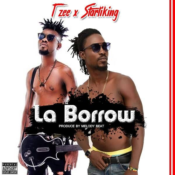 Tzee X Starking – La Borrow  (Prod by Melody Beats)