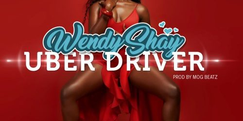 Wendy shay UBER DRIVER Cover Art by 500x250 - Wendy Shay – Uber Driver (Prod. By MOG Beatz)