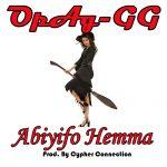 OpAg-GG – Abiyifo Hemma (Prod. By Cypher Connection)