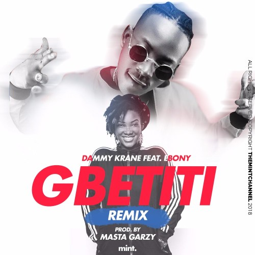 Dammy Krane ft Ebony – Gbetiti (Remix)(Prod. by Masta Garzy)