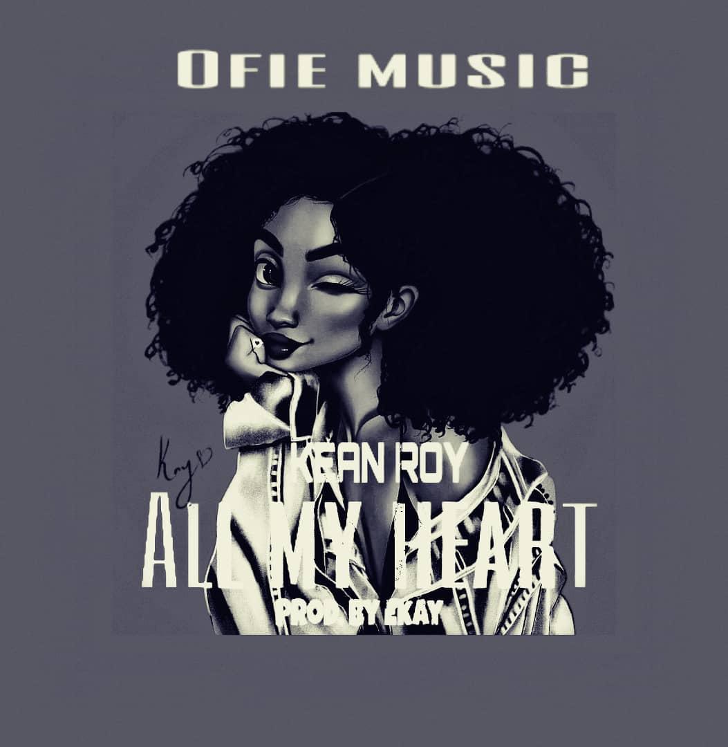 Kean Roy – All My Heart (Prod. By Ekay)