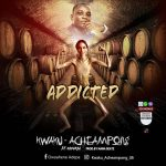 Kwaku Acheampong – Addicted Ft Obour Ba (Prod By Nana Beatz)