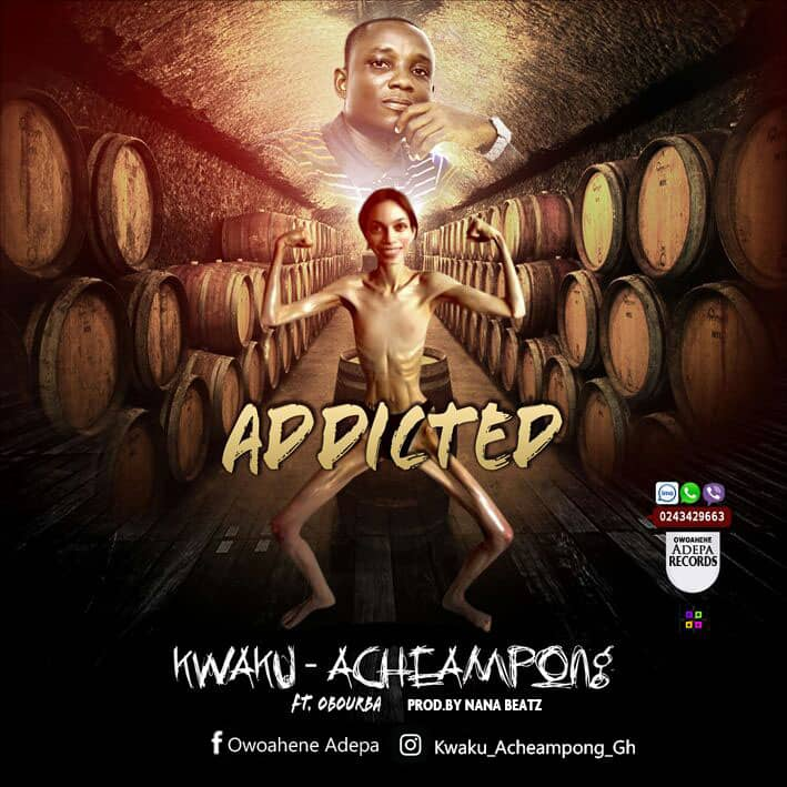 Kwaku Acheampong - Addicted Ft Obour Ba (Prod By Nana Beatz)